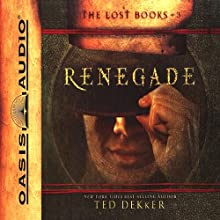 Renegade: The Lost Books Series #3 Audiobook by Ted Dekker Narrated by Adam Verner