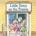 Little Town on the Prairie: Little House, Book 7 Hörbuch von Laura Ingalls Wilder Gesprochen von: Cherry Jones