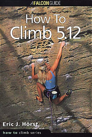 How to Climb 5.12 (How to Rock Climb Series)
