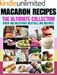 Macarons :The Ultimate Recipe Guide (...