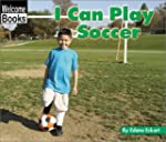 Welcome Books: I Can Play Soccer: Sports