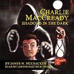 Charlie MacCready: Shadows In The Dark | James M. McCracken