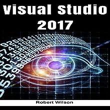 Visual Studio 2017: An In-Depth Guide into the Essentials of Visual Studio from Beginner to Expert | Livre audio Auteur(s) : Robert Wilson Narrateur(s) : Corey Bain