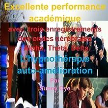 Excellente performance académique: Garanti pour améliorer votre performance d'au moins 25%! | Livre audio Auteur(s) : Sunny Oye Narrateur(s) :  Therapeutick