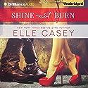 Shine Not Burn Hörbuch von Elle Casey Gesprochen von: Lauren Ezzo