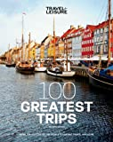 TRAVEL + LEISURE: 100 Greatest Trips