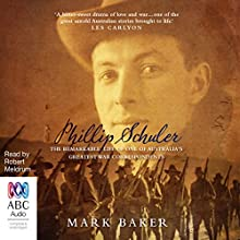 Phillip Schuler: The remarkable life of one of Australia's greatest war correspondents Audiobook by Mark Baker Narrated by Robert Meldrum