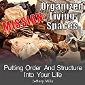 Mission: Organized Living Spaces: Putting Order and Structure into Your Life (       UNABRIDGED) by Jeffery Mills Narrated by Claton Butcher