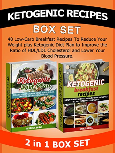 Ketogenic Recipes Box Set: 40 Low-Carb Breakfast Recipes To Reduce Your Weight plus Ketogenic Diet Plan to Improve the Ratio of HDL/LDL Cholesterol and ... Recipes books, Ketogenic Diet Books) by Rebecca Shaw, Carlos Hill