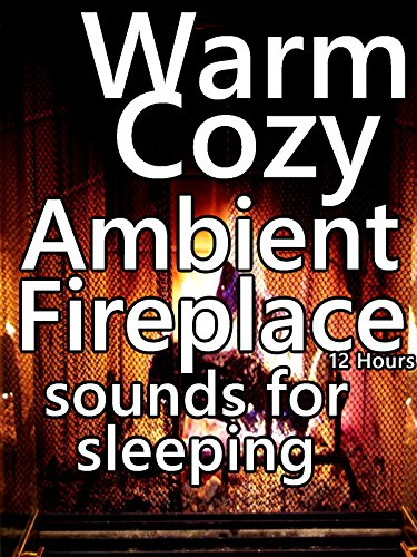 Warm cozy ambient fireplace sounds for sleeping 12 hours