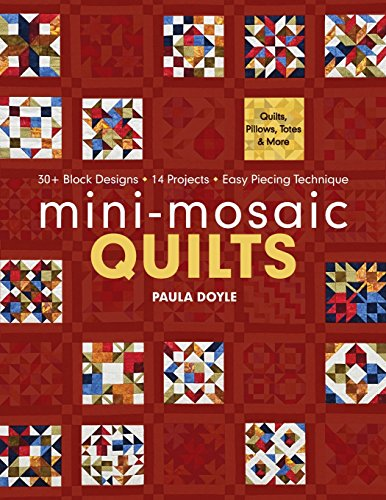 Mini-Mosaic Quilts: 30+ Block Designs, 14 Projects, Easy Piecing Technique - Print-On-Demand Edition