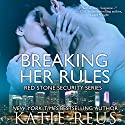 Breaking Her Rules: Red Stone Security, Book 6 (       UNABRIDGED) by Katie Reus Narrated by Sophie Eastlake