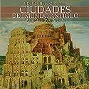 Breve historia de las ciudades del mundo antiguo (       UNABRIDGED) by Ángel Luis Vera Aranda Narrated by Joan Mora