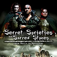 Secret Societies and Sacred Stones: From Mecca to Megaliths Radio/TV Program by  Reality Entertainment Narrated by Ahmed Osman, Robert Feather, Nick Pope, Zachary Miller, Patrice Chaplin, Franky Ma