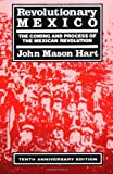 Revolutionary Mexico: The Coming and Process of the Mexican Revolution, Tenth Anniversary edition