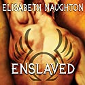 Enslaved: Eternal Guardians, Book 5 (       UNABRIDGED) by Elisabeth Naughton Narrated by Elizabeth Wiley