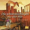 Die schönsten Sagen aus aller Welt Hörbuch von Katharina Neuschaefer Gesprochen von: Friedhelm Ptok