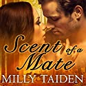 Scent of a Mate: Sassy Mates, Book 1 (       UNABRIDGED) by Milly Taiden Narrated by Arika Rapson