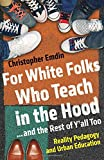img - for For White Folks Who Teach in the Hood... and the Rest of Y'all Too: Reality Pedagogy and Urban Education book / textbook / text book