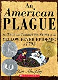 An American Plague: The true and terrifying story of the Yellow Fever epidenic of 1793 (0439693896) by Jim Murphy