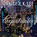 The Expatriates: A Novel Audiobook by Janice Y. K. Lee Narrated by Ann Marie Lee