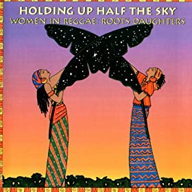 Holding Up Half The Sky: Women In Reggae/Roots Daughters