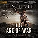 The Age of War: The Warsworn, Book 2 Audiobook by Ben Hale Narrated by Ralph Lister