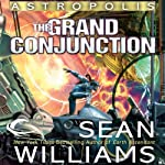 The Grand Conjunction: Astropolis, Book 3 (       UNABRIDGED) by Sean Williams Narrated by Christian Rummel