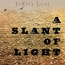 A Slant of Light  by Jeffrey Lent Narrated by Stephen McLaughlin