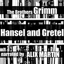 Hansel and Gretel Audiobook by  Brothers Grimm Narrated by Alix Martin