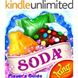 SODALICIOUS GUIDE The Unofficial Candy Crush Soda Saga Tricks and Strategies with Tips on How to Install the Game to Your Kindle Fire