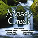 Mossy Creek (       UNABRIDGED) by Deborah Smith, Sandra Chastain, Debra Dixon Narrated by Cecelia Ottenweller