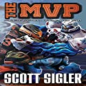 The MVP: The Galactic Football League, Book 4 (       UNABRIDGED) by Scott Sigler Narrated by Scott Sigler