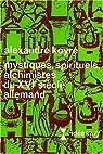 Mystiques, spirituels, alchimistes du XVIe siècle allemand par Koyré
