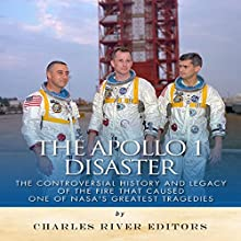 The Apollo 1 Disaster: The Controversial History and Legacy of the Fire that Caused One of NASA's Greatest Tragedies (       UNABRIDGED) by Charles River Editors Narrated by Bob Barton