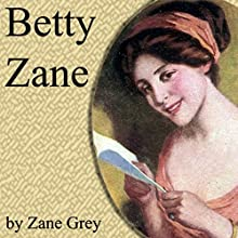 Betty Zane (       UNABRIDGED) by Zane Grey Narrated by Brian Grey
