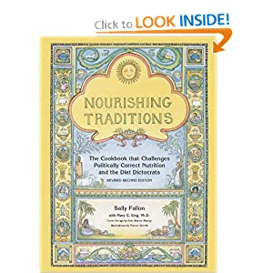 Nourishing Traditions: The Cookbook that Challenges Politically Correct Nutrition and the Diet Dictocrats [Paperback] — by Sally Fallon (Author), Mary Enig (Author)