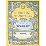 Nourishing Traditions: The Cookbook That Challenges Politically Correct Nutrition and the Diet Dictocratsby Sally Fallon
