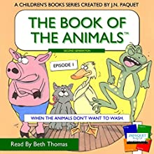 When the Animals Don't Want to Wash: The Book of The Animals, Second Generation, Book 1 (       UNABRIDGED) by J. N. Paquet Narrated by Beth Thomas