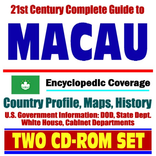 21st Century Complete Guide to Macau - Encyclopedic Coverage, Country Profile, History, DOD, State Dept., White House, CIA Factbook (Two CD-ROM Set)