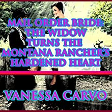 Mail Order Bride: The Widow Turns the Montana Rancher's Hardened Heart (       UNABRIDGED) by Vanessa Carvo Narrated by Joe Smith