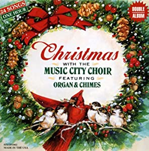 Christmas With the Music City Choir featuring Organ & Chimes