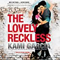 The Lovely Reckless Hörbuch von Kami Garcia Gesprochen von: Cynthia Hopkins