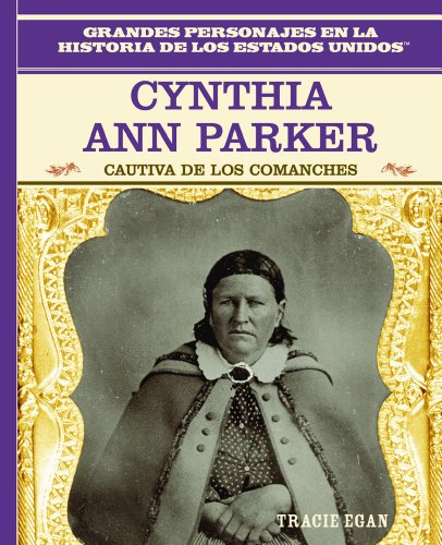 Cynthia Ann Parker: Cautiva De Los Comanches (Primary Sources of Famous People in American History)