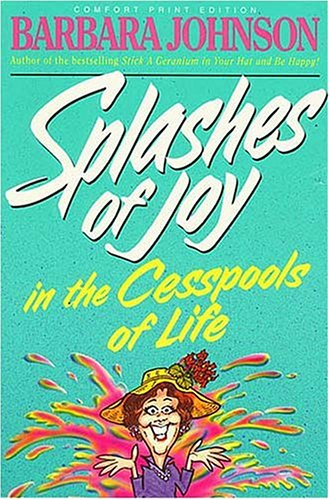 Splashes Of Joy In The Cesspools Of Life, BARBARA JOHNSON