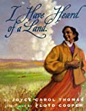 I Have Heard of a Land (Coretta Scott King Illustrator Honor Books) (0060234776) by Thomas, Joyce Carol