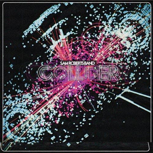 Collider, Sam Roberts Band
