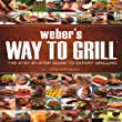 Weber's Way to Grill: The Step by Step Guide to Expert Grilling