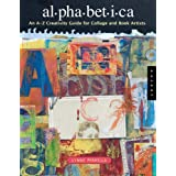 Alphabetica: An A-Z Creativity Guide for Collage and Book Artists (Quarry Book) ~ Lynne Perrella