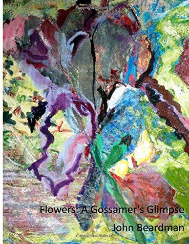 Flowers: A Gossamer's Glimpse: John Beardman Recent Paintings